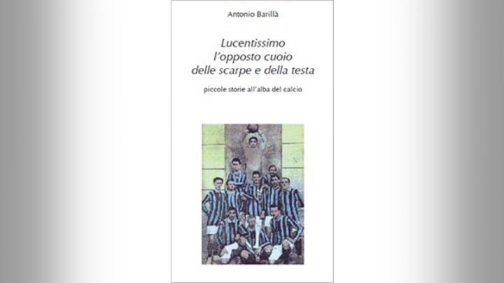 ANTONIO BARILLA&#8217;<br>Lucentissimo l'opposto cuoio delle scarpe&#8230;