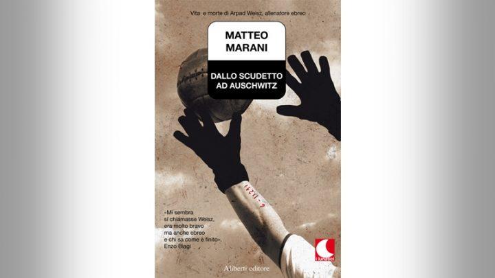 MATTEO MARANI<br>Dallo scudetto ad Auschwitz