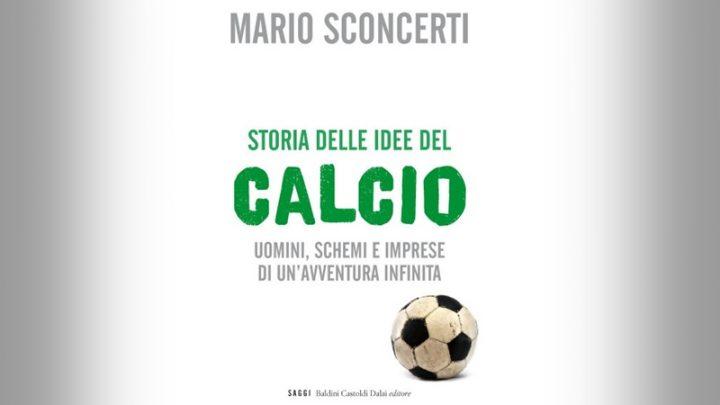MARIO SCONCERTI<br>Storia delle idee del calcio