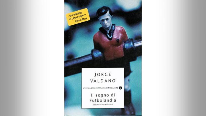 JORGE VALDANO<br>Il sogno di futbolandia